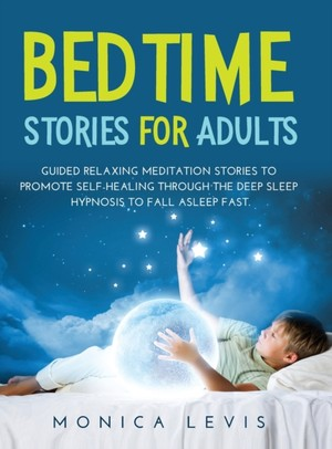 Bedtime Stories for Adults: Guided Relaxing Meditation Stories to Promote Self-Healing Through the Deep Sleep Hypnosis to Fall Asleep Fast.
