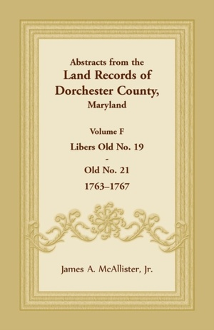 Abstracts From The Land Records Of Dorchester County, Maryland, Volume F