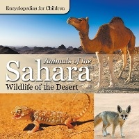 Animals Of The Sahara Wildlife Of The Desert Encyclopedias For Children