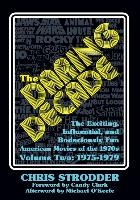 The Daring Decade [Volume Two, 1975-1979]: The Exciting, Influential, and Bodaciously Fun American Movies of the 1970s