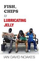 Fish, Chips & Lubricating Jelly