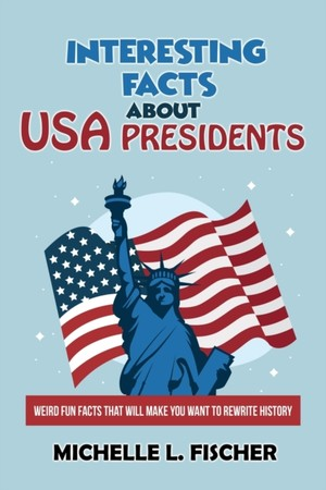 Interesting Facts About USA Presidents