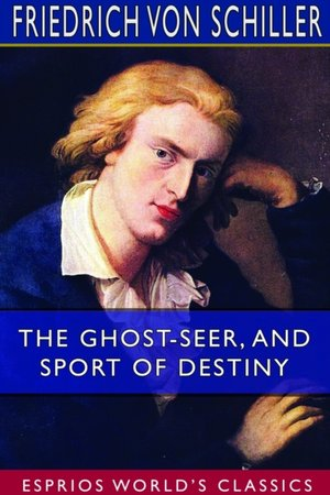 The Ghost-seer, And Sport Of Destiny (esprios Classics)