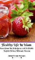 Healthy Life In Islam Based From The Holy Quran And Al-hadith English Edition Ultimate Version