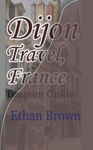 Dijon Travel, France