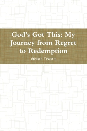 God's Got This: My Journey From Regret To Redemption