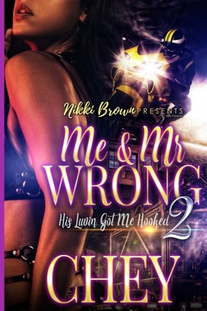 Me & Mr Wrong: His Luvin Got Me Hooked 2