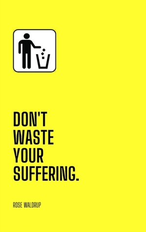 Don't Waste Your Suffering