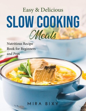 Easy & Delicious Slow Cooking Meals