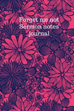 Forget Me Not Sermon Notes Journal