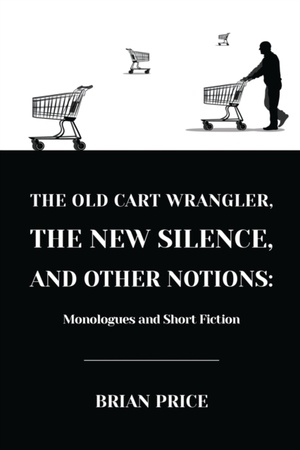 The Old Cart Wrangler, The New Silence, And Other Notions