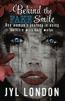 Behind The Fake Smile: One Woman's Journey in Using Hellfire With Holy Water