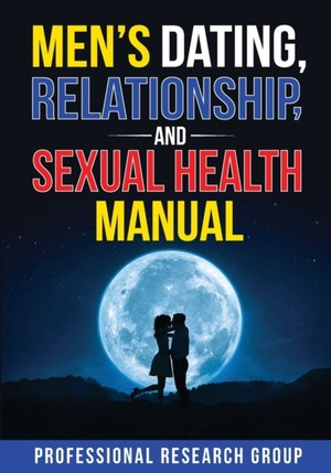 Men's Dating, Relationship, And Sexual Health Manual