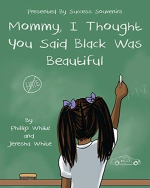 Mommy, I Thought You Said Black Was Beautiful