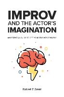 Improv and the Actor's Imagination: An Essential Guide to Get Yourself Into Trouble