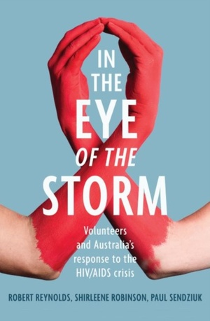 In the Eye of the Storm: Volunteers and Australia's Response to the HIV/AIDS Crisis: Volunteers and Australia's Response to the HIV/AIDS Crisis