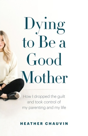 Dying To Be A Good Mother