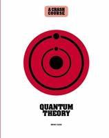 Quantum Theory: A Crash Course