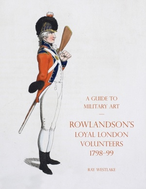 A Guide To Military Art - Rowlandson's Loyal London Volunteers 1798-99