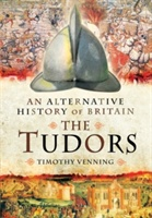 Alternative History Of Britain: The Tudors