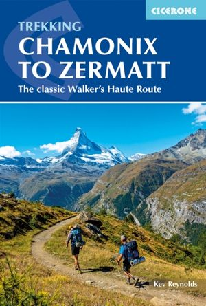 Chamonix to Zermatt the classic walker's haute route