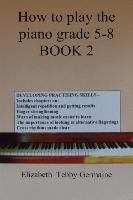 How To Play The Piano Grade 5 - 8 Book 2