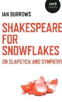 Shakespeare For Snowflakes - On Slapstick And Sympathy