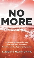 No More: A Mother & Daughters Biography From Both Sides Of Addiction: The Addict And The Affected Family Member