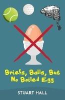 Briefs, Balls, But No Boiled Egg