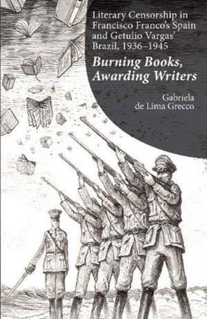 Literary Censorship In Francisco Franco's Spain And Getulio Vargas' Brazil, 1936-1945