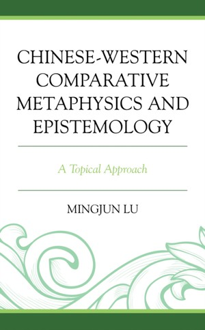 Chinese-western Comparative Metaphysics And Epistemology