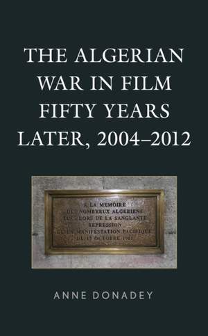 The Algerian War In Film Fifty Years Later, 2004-2012