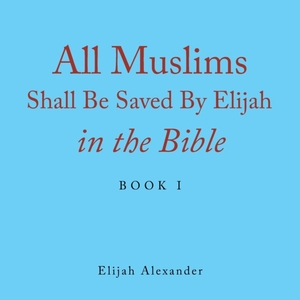 All Muslims Shall Be Saved By Elijah In The Bible