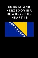 Bosnia and Herzegovina Is Where the Heart Is: Country Flag A5 Notebook (6 x 9 in) to write in with 120 pages White Paper Journal / Planner / Notepad