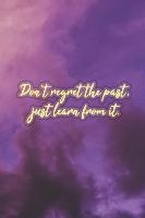 Don't Regret the Past, Just Learn from It: Nice Blank Lined Notebook Journal Diary