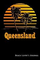 Queensland Beach Lover's Journal: Summer Vacation Diary with Beach Themed Stationary (6 X 9)
