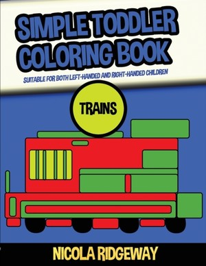 Simple Toddler Coloring Book (Trains): This book has 40 coloring pages with extra thick lines. This book will assist young children to develop pen con