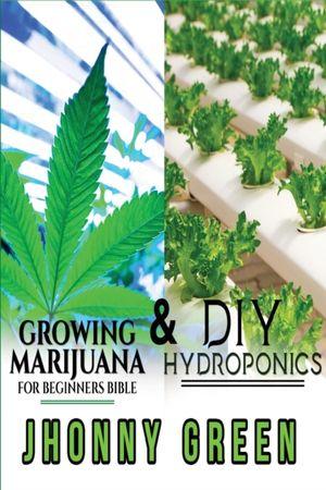 Diy Hydroponics And Growing Marijuana For Beginners Bible