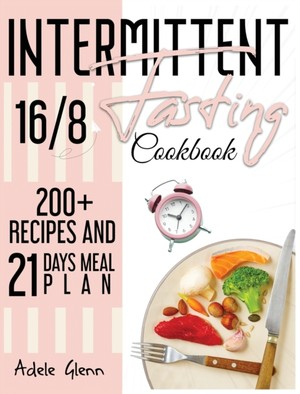 Intermittent Fasting 16/8 Cookbook: 100+ Recipes and 21 Days Meal Plan (Includes Keto Recipes)