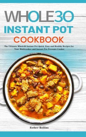 The Whole30 Instant Pot Cookbook
