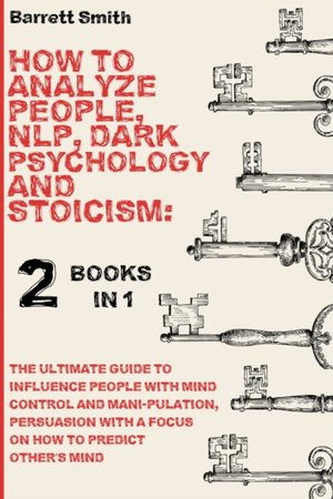 How To Analyze People, Nlp, Dark Psychology And Stoicism