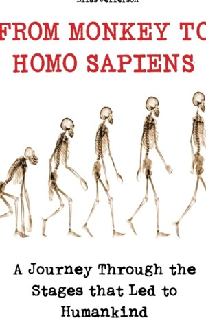 From Monkey to Homo Sapiens: A Journey Through the Stages that Led to Humankind