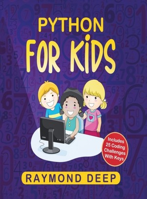 Python for Kids: The New Step-by-Step Parent-Friendly Programming Guide With Detailed Installation Instructions. To Stimulate Your Kid