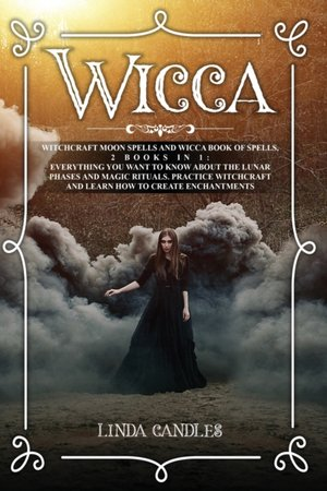 Wicca: Witchcraft Moon Spells and Wicca Book of Spells, 2 books in 1: Everything You Want to Know About the Lunar Phases and
