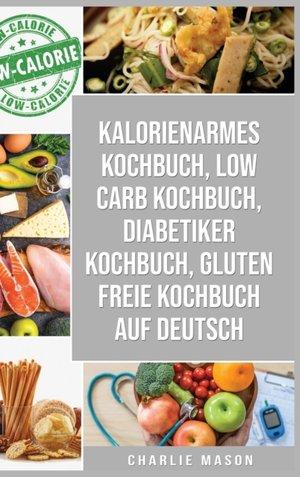 Kalorienarmes Kochbuch & Low Carb Kochbuch & Diabetiker Kochbuch & Gluten Freie Kochbuch Auf Deutsch