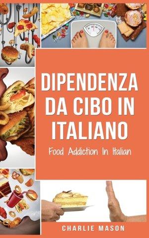 Dipendenza Da Cibo In Italiano/ Food Addiction In Italian