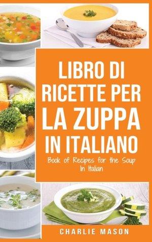 Libro Di Ricette Per La Zuppa In Italiano/ Book Of Recipes For The Soup In Italian