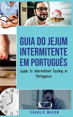 Guia Do Jejum Intermitente Em Portugues/ Guide To Intermittent Fasting In Portuguese