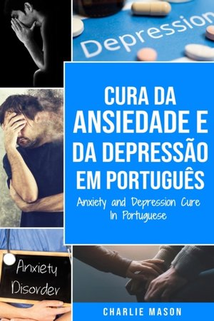 Cura Da Ansiedade E Da Depressao Em Portugues/ Anxiety And Depression Cure In Portuguese