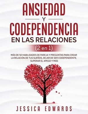 Ansiedad Y Codependencia En Las Relaciones (2 En 1)